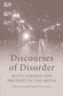 Discourses of Disorder : Riots, Strikes and Protests in the Media - Book
