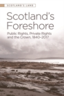 Scotland'S Foreshore : Public Rights, Private Rights and the Crown 1840-2017 - Book