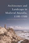 Architecture and Landscape in Medieval Anatolia, 1100-1500 - Book