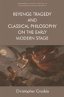 Revenge Tragedy and Classical Philosophy on the Early Modern Stage - Book