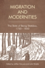Migration and Modernities : The State of Being Stateless, 1750-1850 - Book