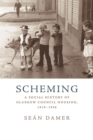 Scheming : A Social History of Glasgow Council Housing, 1919-1956 - eBook