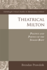 Theatrical Milton : Politics and Poetics of the Staged Body - Book