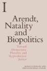 Arendt, Natality and Biopolitics : Toward Democratic Plurality and Reproductive Justice - Book
