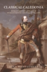 Classical Caledonia : Roman History and Myth in Eighteenth-Century Scotland - Book