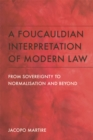 A Foucauldian Interpretation of Modern Law : From Sovereignty to Normalisation and Beyond - Book