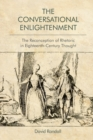 The Conversational Enlightenment : The Reconception of Rhetoric in Eighteenth-Century Thought - Book