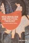 Neoliberalism and Political Theology : From Kant to Identity Politics - Book