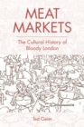 Meat Markets : The Cultural History of Bloody London - Book