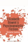 Elizabeth Bowen's Psychoanalytic Fiction - Book