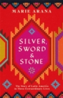 Silver, Sword and Stone : The Story of Latin America in Three Extraordinary Lives - Book