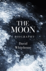 The Moon : A Biography - eBook
