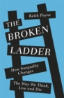 The Broken Ladder : How Inequality Changes the Way We Think, Live and Die - Book