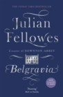 Julian Fellowes's Belgravia : A tale of secrets and scandal set in 1840s London from the creator of DOWNTON ABBEY - Book