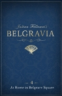 Julian Fellowes's Belgravia Episode 4: At Home in Belgrave Square - eBook