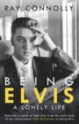 Being Elvis : A Lonely Life - Book
