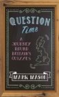 Question Time : A Journey Round Britain's Quizzes - Book