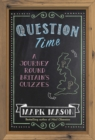 Question Time : A Journey Round Britain s Quizzes - eBook