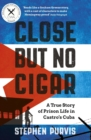 Close But No Cigar : A True Story of Prison Life in Castro's Cuba - eBook