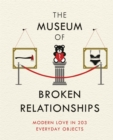 The Museum of Broken Relationships : Modern Love in 203 Everyday Objects - Book