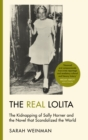 The Real Lolita : The Kidnapping of Sally Horner and the Novel that Scandalized the World - eBook