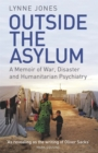 Outside the Asylum : A Memoir of War, Disaster and Humanitarian Psychiatry - Book