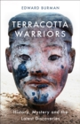 Terracotta Warriors : History, Mystery and the Latest Discoveries - eBook