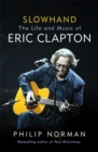 Slowhand : The Life and Music of Eric Clapton - Book