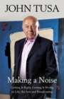 Making a Noise : Getting It Right, Getting It Wrong in Life, Arts and Broadcasting - Book