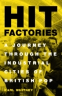 Hit Factories : A Journey Through the Industrial Cities of British Pop - eBook