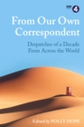 From Our Own Correspondent : A Decade of Dispatches from Across the World - Book