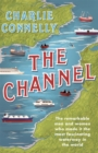 The Channel : The Remarkable Men and Women Who Made It the Most Fascinating Waterway in the World - Book