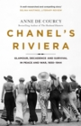 Chanel's Riviera : Life, Love and the Struggle for Survival on the C te d Azur, 1930 1944 - eBook