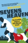 Sevens Heaven : The Beautiful Chaos of Fiji s Olympic Dream: WINNER OF THE TELEGRAPH SPORTS BOOK OF THE YEAR 2019 - eBook