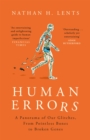 Human Errors : A Panorama of Our Glitches, From Pointless Bones to Broken Genes - Book