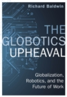 The Globotics Upheaval : Globalisation, Robotics and the Future of Work - Book