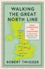 Walking the Great North Line : From Stonehenge to Lindisfarne to Discover the Mysteries of Our Ancient Past - Book