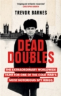 Dead Doubles : The Extraordinary Worldwide Hunt for One of the Cold War's Most Notorious Spy Rings - Book