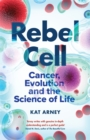 Rebel Cell : Cancer, Evolution and the Science of Life - Book