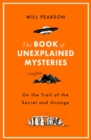 The Book of Unexplained Mysteries : On the Trail of the Secret and the Strange - Book