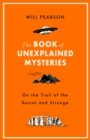 The Book of Unexplained Mysteries : On the Trail of the Secret and the Strange - eBook