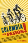 Colombia Es Pasion! : The Generation of Racing Cyclists Who Changed Their Nation and the Tour de France - eBook