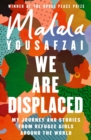 We Are Displaced : My Journey and Stories from Refugee Girls Around the World - eBook