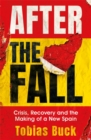 After the Fall : Crisis, Recovery and the Making of a new Spain - Book