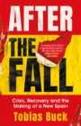 After the Fall : Crisis, Recovery and the Making of a New Spain - eBook
