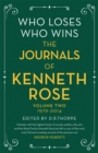 Who Loses, Who Wins: The Journals of Kenneth Rose : Volume Two 1979-2014 - Book