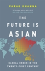 The Future Is Asian : Global Order in the Twenty-first Century - Book