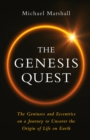 The Genesis Quest : The Geniuses and Eccentrics on a Journey to Uncover the Origin of Life on Earth - eBook
