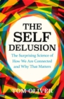 The Self Delusion : The Surprising Science of How We Are Connected and Why That Matters - Book