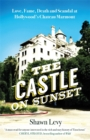 The Castle on Sunset : Love, Fame, Death and Scandal at Hollywood's Chateau Marmont - Book